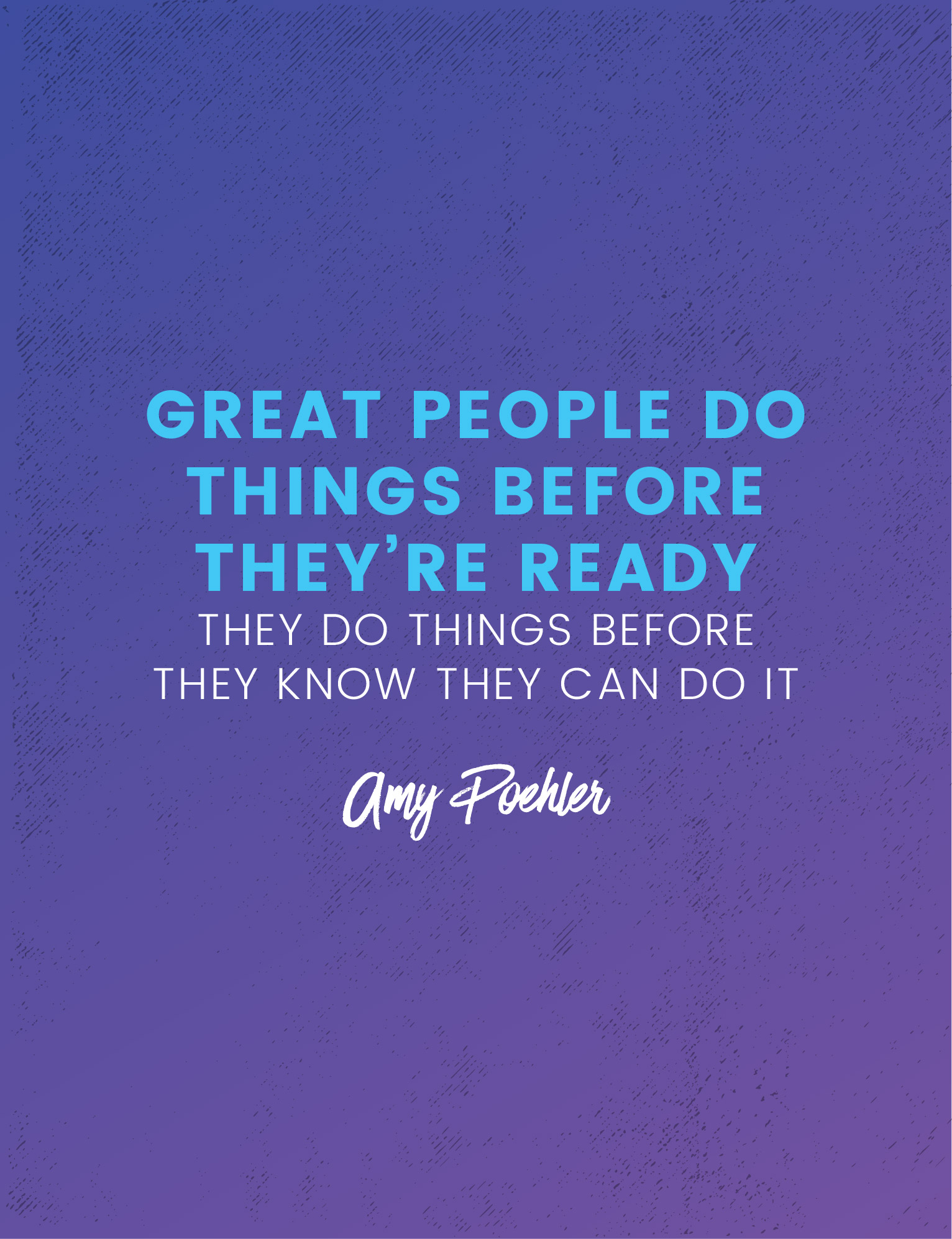 Great people do things before they're ready they do things before they know they can do it